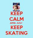 KEEP CALM AMIE JUST  KEEP SKATING - Personalised Poster large