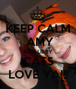 KEEP CALM   AMY   AND LIBBY  CATS LOVE YA!!! - Personalised Poster large