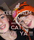 KEEP CALM     AMY    AND LIBBY   CATS   LOVE  YA !!! - Personalised Poster large
