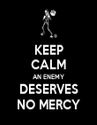 KEEP CALM AN ENEMY DESERVES NO MERCY - Personalised Poster large