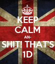KEEP CALM AN- SHIT! THAT'S 1D - Personalised Poster large