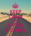 KEEP CALM AND À VIDA  É CURTA - Personalised Poster large
