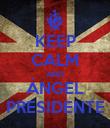 KEEP CALM AND ÁNGEL PRESIDENTE - Personalised Poster large