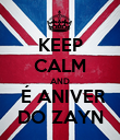 KEEP CALM AND  É ANIVER DO ZAYN - Personalised Poster large