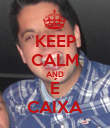 KEEP CALM AND É CAIXA - Personalised Poster large