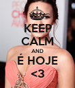 KEEP CALM AND É HOJE <3 - Personalised Poster large