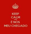 KEEP CALM AND É NÓS  MEU CHEGADO - Personalised Poster large