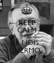 KEEP CALM AND É NOIS MERMO - Personalised Poster small