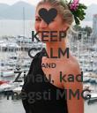 KEEP CALM AND Žinau, kad mėgsti MMG - Personalised Poster large