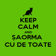 KEEP CALM AND ȘAORMA  CU DE TOATE - Personalised Poster large
