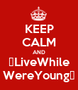 KEEP CALM AND ツLiveWhile WereYoungツ - Personalised Poster large