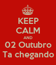 KEEP CALM AND  02 Outubro  Ta chegando - Personalised Poster large