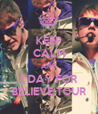 KEEP CALM AND 1 DAY FOR BELIEVE TOUR - Personalised Poster large