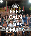 KEEP CALM AND 1 MÊS É MUITO - Personalised Poster large