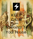 KEEP CALM AND 10 Points To Your House  - Personalised Poster large