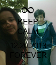 KEEP CALM AND 12.20.2013 FOREVER - Personalised Poster large