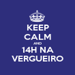 KEEP CALM AND 14H NA VERGUEIRO - Personalised Poster large