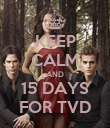 KEEP CALM AND 15 DAYS FOR TVD - Personalised Poster large