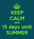KEEP CALM AND 15 days until SUMMER - Personalised Poster large