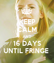 KEEP CALM AND 16 DAYS UNTIL FRINGE  - Personalised Poster large