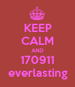 KEEP CALM AND 170911 everlasting - Personalised Poster large