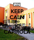 KEEP CALM AND 1C CAPIROLA - Personalised Poster large