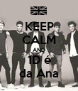 KEEP CALM AND 1D é da Ana - Personalised Poster small