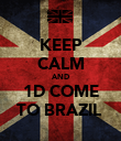 KEEP CALM AND 1D COME TO BRAZIL  - Personalised Poster large