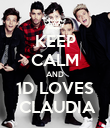 KEEP CALM AND 1D LOVES  CLAUDIA - Personalised Poster large