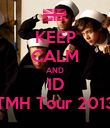 KEEP CALM AND 1D TMH Tour 2013 - Personalised Poster large