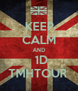 KEEP CALM AND   1D  TMHTOUR  - Personalised Poster large