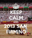 KEEP CALM AND 2013 SAN  FIRMINO - Personalised Poster large