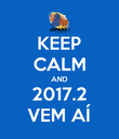 KEEP CALM AND 2017.2 VEM AÍ - Personalised Poster large