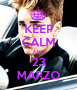 KEEP CALM AND 23 MARZO - Personalised Poster large