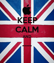 KEEP CALM AND .....  - Personalised Poster large