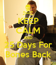 KEEP CALM AND 25 Days For Bones Back - Personalised Poster large