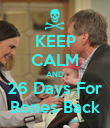 KEEP CALM AND 26 Days For Bones Back - Personalised Poster large