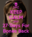 KEEP CALM AND 27 Days For Bones Back - Personalised Poster large