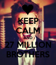 KEEP CALM AND 27 MILLION BROTHERS - Personalised Poster large