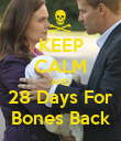 KEEP CALM AND 28 Days For Bones Back - Personalised Poster large