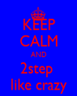 KEEP CALM AND 2step  like crazy - Personalised Poster large