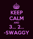 KEEP CALM AND 3... 2... -SWAGGY - Personalised Poster large