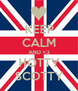 KEEP CALM AND <3 HOTTY SCOTTY - Personalised Poster large