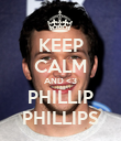 KEEP CALM AND <3 PHILLIP PHILLIPS - Personalised Poster large