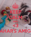 KEEP CALM AND <3 SAHAR'S AMIGO - Personalised Poster large
