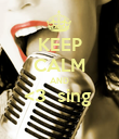 KEEP CALM AND <3  sing   - Personalised Poster large