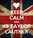 KEEP CALM AND <3 TAYLOR LAUTNER - Personalised Poster large