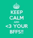KEEP CALM AND <3 YOUR BFFS!! - Personalised Poster large