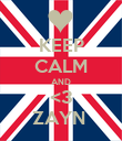 KEEP CALM AND <3 ZAYN  - Personalised Poster large