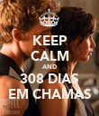 KEEP CALM AND 308 DIAS EM CHAMAS - Personalised Poster large